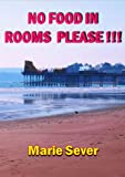 NO FOOD IN ROOMS PLEASE!!! Sequel to Wipe Your Feet Please!! (Farcical diaries of a Bed & Breakfast guesthouse in Paignton, England Book 2)