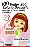100 Under 200 Calorie Desserts: Low Calorie Cakes, Sweets & Cookies
