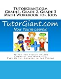 img - for TutorGiant.com - Grade 1, Grade 2, Grade 3 Math Workbook for Kids: Perfect for Math Help, Mathematics Homework, and Math Tests book / textbook / text book