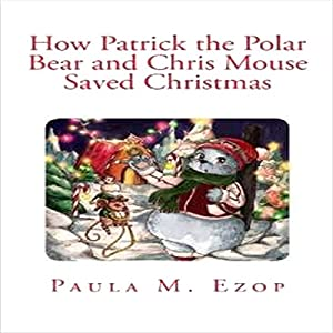 How Patrick the Polar Bear and Chris Mouse Saved Christmas Audiobook