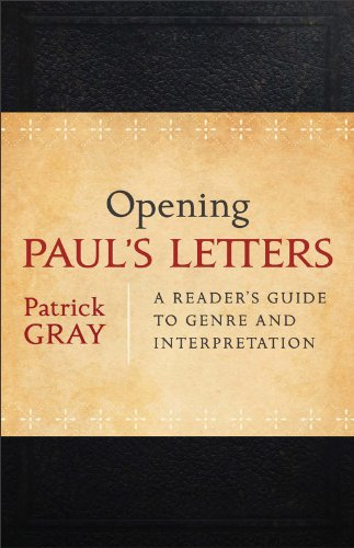 Opening Paul's Letters: A Reader's Guide to Genre and Interpretation, Patrick Gray