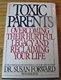 Susan Forward Toxic Parents: Overcoming Their Hurtful Legacy and Reclaiming Your Life