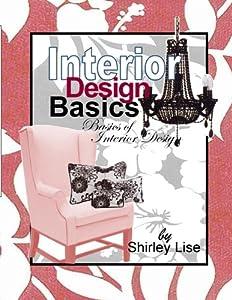Interior Design Basics: Basics of Interior Design from CreateSpace Independent Publishing Platform