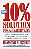 The 10% Solution for a Healthy Life: How to Reduce Fat in Your Diet and Eliminate Virtually All Risk of Heart Disease and Cancer