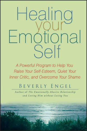 Healing Your Emotional Self: A Powerful Program to Help You Raise Your Self-Esteem, Quiet Your Inner Critic, and Overcome Your Shame (A Program For You compare prices)