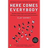Here Comes Everybody: The Power of Organizing Without Organizations ~ Clay Shirky