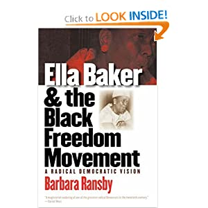 Ella Baker and the Black Freedom Movement A Radical Democratic Vision - Barbara Ransby