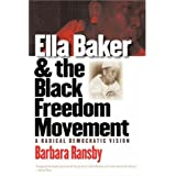 Ella Baker and the Black Freedom Movement: A Radical Democratic Vision (Gender and American Culture)by Barbara Ransby