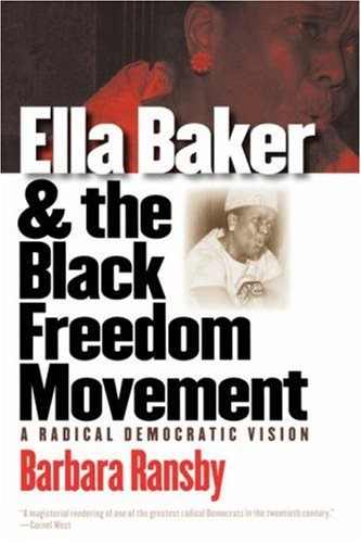 Ella Baker and the Black Freedom Movement: A Radical...