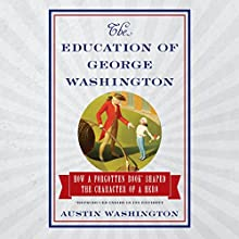 The Education of George Washington: How a Forgotten Book Shaped the Character of a Hero (       UNABRIDGED) by Austin Washington Narrated by Tom Manning