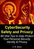 img - for CyberSecurity, Safety and Privacy: 60 Vital Tips to Help Protect Your Personal Security, Identity and Privacy book / textbook / text book