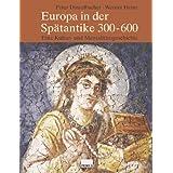 """Europa in der Sp�tantike 300-600. Eine Kultur- und Mentalit�tsgeschichtevon """"Peter Dinzelbacher"""""""