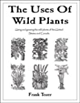 The Uses of Wild Plants: Using and Gr...