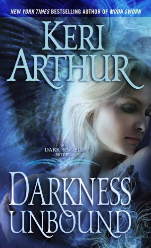 Darkness Unbound: A Dark Angels Novel, Keri Arthur