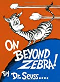 On Beyond Zebra! (Classic Seuss)