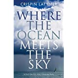 Where the Ocean Meets the Sky: Solo into the Unknownby Crispin Latymer