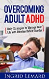 Overcoming Adult ADHD: Daily Strategies to Manage Your Life with Attention Deficit Disorder (Self-Help Strategies, ADHD, OCD, Dyslexia)