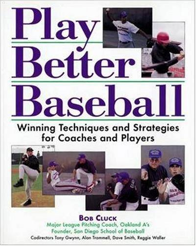 Play Better Baseball : Winning Techniques and Strategies for Coaches and Players