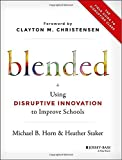 By Michael B. Horn Blended: Using Disruptive Innovation to Improve Schools (1st First Edition) [Hardcover]