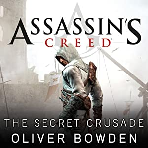 The Secret Crusade: Assassin's Creed, Book 3 | [Oliver Bowden]
