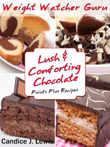 Candice J. Lewis - Weight Watcher Guru Lush and Comforting Chocolate Points Plus Recipes (Weight Watcher Guru Series Book 12) (English Edition)