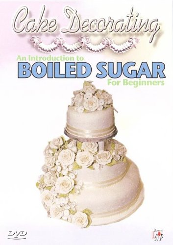 Cake Decorating - An Introduction To Boiled Sugar For Beginners [DVD]