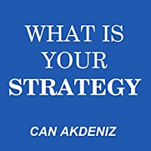 What Is Your Strategy: A Guide to Making Perfect Strategies: Self Improvement & Habits, Volume 6 (       UNABRIDGED) by Can Akdeniz Narrated by John Eastman