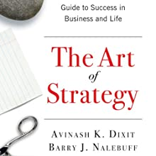 The Art of Strategy: A Game Theorist's Guide to Success in Business and Life (       UNABRIDGED) by Avinash K. Dixit, Barry J. Nalebuff Narrated by Matthew Dudley