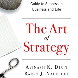 The Art of Strategy: A Game Theorist's Guide to Success in Business and Life | [Avinash K. Dixit]