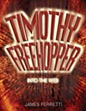 img - for Timothy Freehopper-Into The Web book / textbook / text book