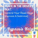 Peace in the Driver's Seat: Control Your Road Rage: Hypnosis & Subliminal |  Hypnosis Help