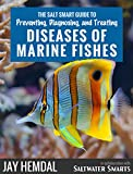 img - for The Salt Smart Guide to Preventing, Diagnosing, and Treating Diseases of Marine Fishes book / textbook / text book