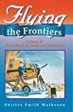 img - for Flying the Frontiers, Vol.II: More Hours of Aviation Adventure by Shirlee Smith Matheson (1996-02-02) book / textbook / text book
