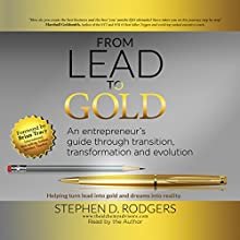 Lead to Gold: Transition to Transformation Audiobook by Stephen D. Rodgers Narrated by Stephen D. Rodgers