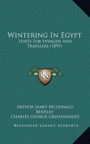 Wintering in Egypt: Hints for Invalids and Travelers (1895)