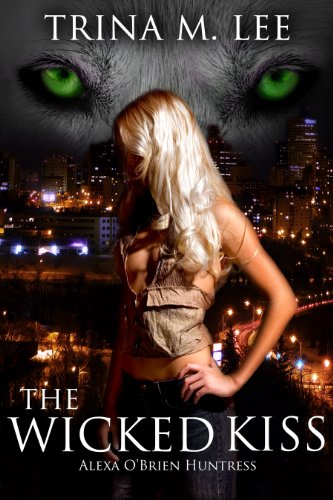 The Wicked Kiss (Alexa O'Brien Huntress Book 2) by Trina M. Lee