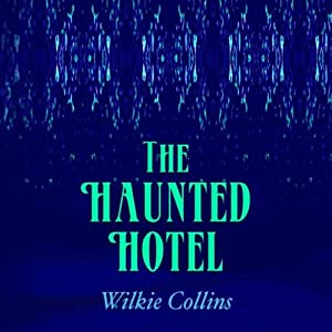The Haunted Hotel: A Mystery of Modern Venice | [Wilkie Collins]