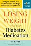 Losing Weight with Your Diabetes Medication: How Byetta and Other Drugs Can Help You Lose More Weight than You Ever Thought Possible (Marlowe Diabetes Library)