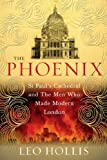 The Phoenix: St. Paul's Cathedral And The Men Who Made Modern London Leo Hollis