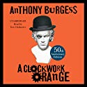 A Clockwork Orange (       UNABRIDGED) by Anthony Burgess Narrated by Tom Hollander
