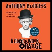 A Clockwork Orange (       ungekürzt) von Anthony Burgess Gesprochen von: Tom Hollander