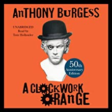 A Clockwork Orange | Livre audio Auteur(s) : Anthony Burgess Narrateur(s) : Tom Hollander