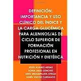 Definición, Importancia y Uso Clínico Del Índice y La Carga Glucémica Para Alumnos/As de CICLO Superior de Formación...