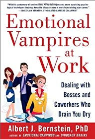 Learn more about the book, Emotional Vampires at Work: Dealing with Bosses & Coworkers Who Drain You Dry