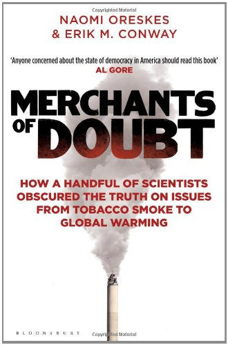 Merchants of Doubt: How a Handful of Scientists Obscured the Truth on Issues from Tobacco Smoke to Global Warming