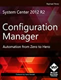 img - for System Center 2012 R2 Configuration Manager: Automation from Zero to Hero book / textbook / text book