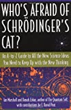 Who's Afraid of Schrödinger's Cat? An A-to-Z Guide to All the New Science Ideas You Need to Keep Up with the New Thinking (0688161073) by Marshall, Ian