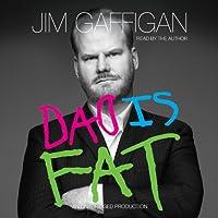 Dad Is Fat (       UNABRIDGED) by Jim Gaffigan Narrated by Jim Gaffigan
