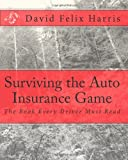 Surviving the Auto Insurance Game: The Book Every Driver Must Read