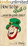 How to be Irish....sure tis great cra...